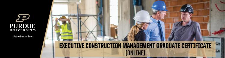 Executive Construction Management Graduate Certificate  | Purdue Online