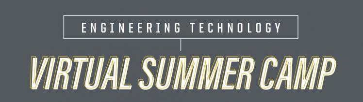 Engineering Technology Virtual Summer Camp