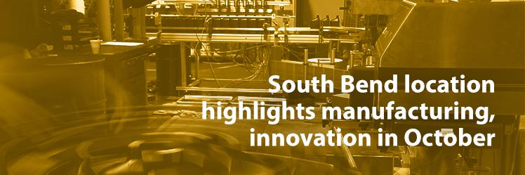 South Bend location highlights manufacturing, innovation in October